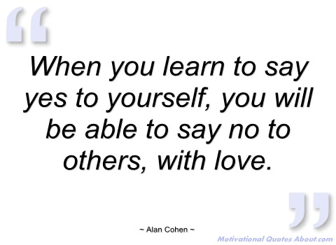 when-you-learn-to-say-yes-to-yourself-alan-cohen.jpg