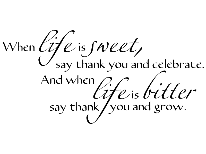 wandtattoo_when_life_is_sweet_say_thank_you_an_d_celebrate_and_when_the_life_is_bitter_say_thank_you_and_grow5728bf62621bc