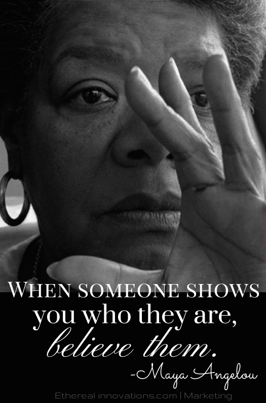Maya-Angelou-quote-When-someone-shows-you-who-they-are-believe-them1.png